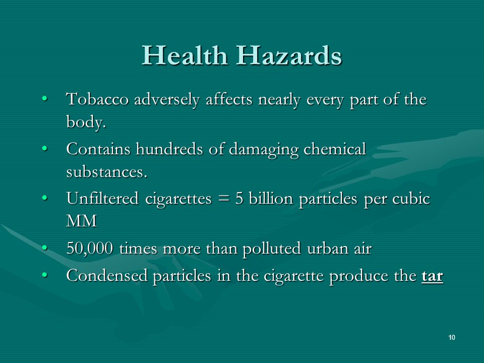 10 Health Hazards Tobacco adversely affects nearly every part of the body.Tobacco adversely affects nearly every part of the body.