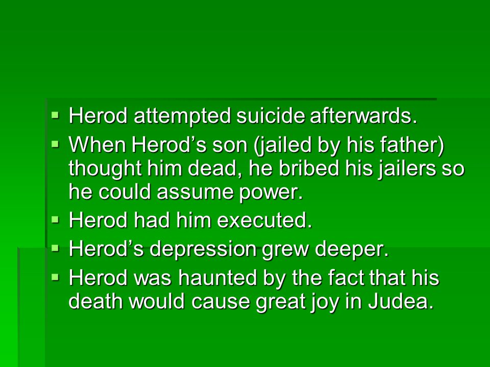  Herod attempted suicide afterwards.