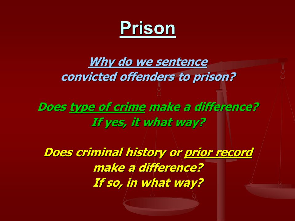 Prison Why do we sentence convicted offenders to prison.