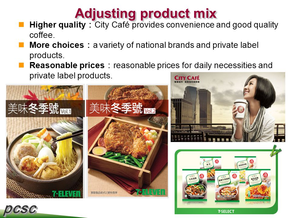 pcscpcsc 8 Adjusting product mix Higher quality : City Café provides convenience and good quality coffee.