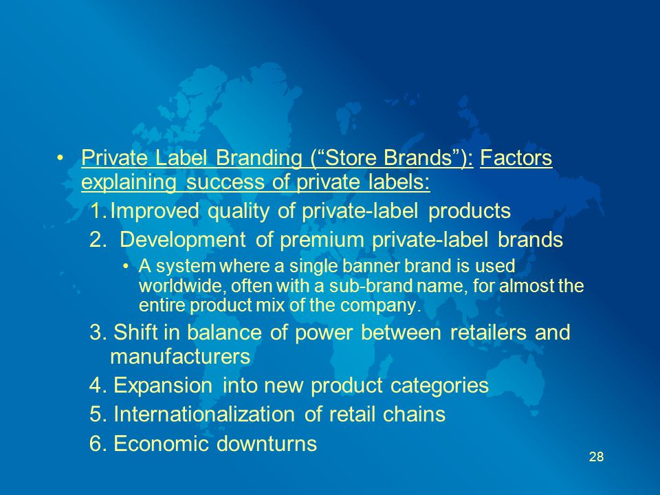 "Private Label Branding (""Store Brands""): Factors explaining success of private labels: 1.Improved quality of private-label products 2. Development of"