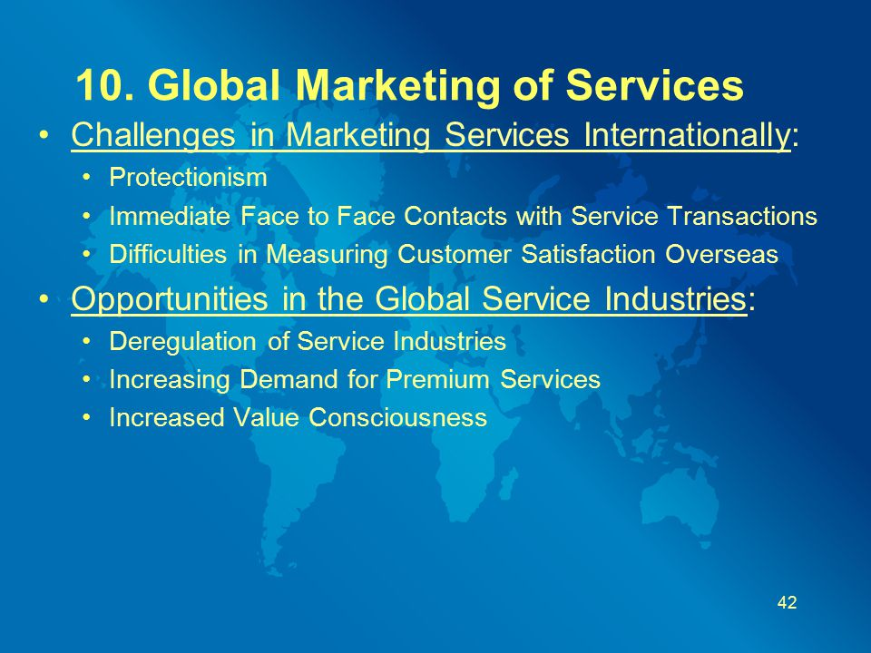 10. Global Marketing of Services Challenges in Marketing Services Internationally: Protectionism Immediate Face to Face Contacts with Service Transact