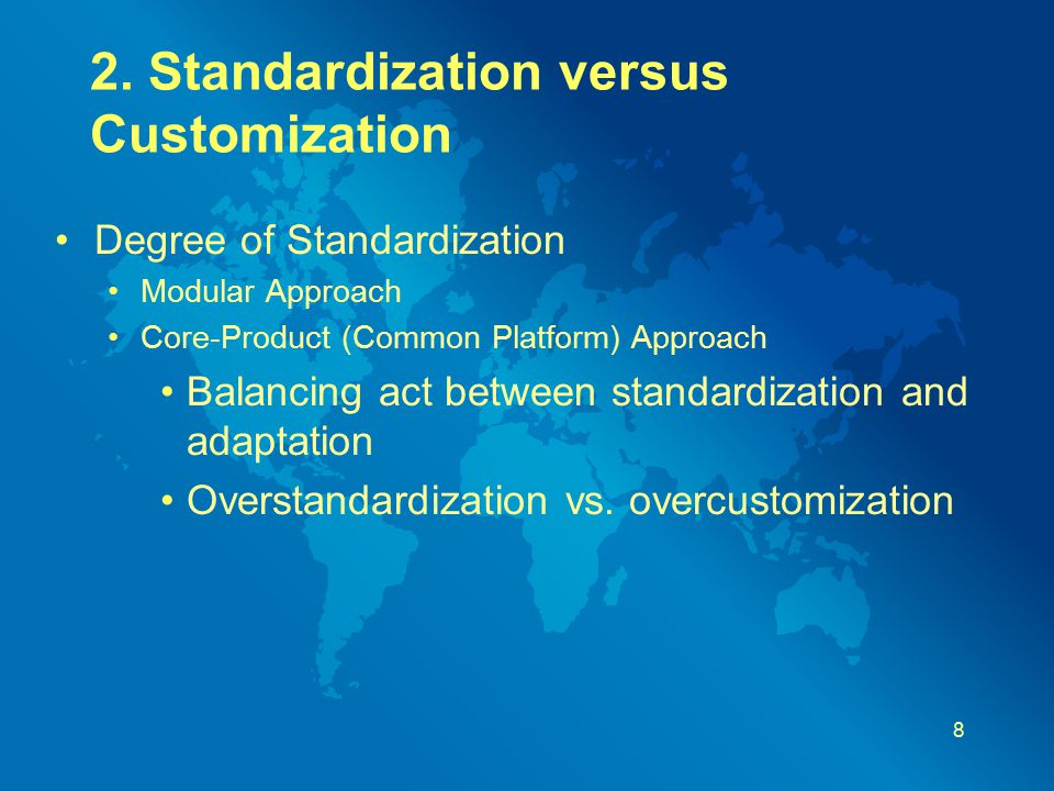 2. Standardization versus Customization Degree of Standardization Modular Approach Core-Product (Common Platform) Approach Balancing act between stand