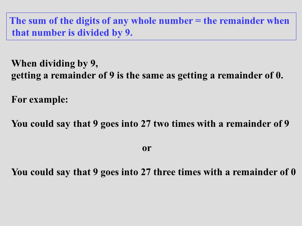 The sum of the digits of any whole number = the remainder when that number is divided by 9.