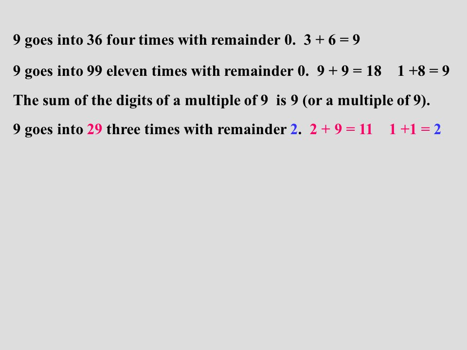 9 goes into 36 four times with remainder 0.3 + 6 = 9 9 goes into 99 eleven times with remainder 0.