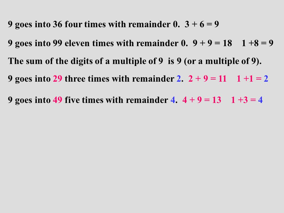 9 goes into 36 four times with remainder 0. 3 + 6 = 9 9 goes into 99 eleven times with remainder 0.
