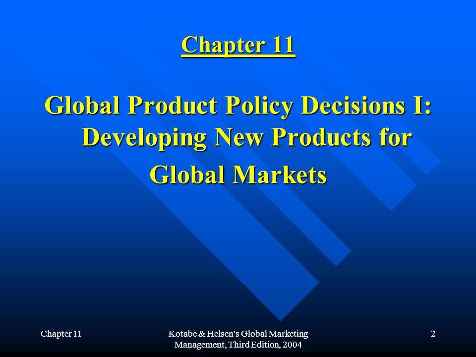 Chapter 11Kotabe & Helsen s Global Marketing Management, Third Edition, 2004 2 Chapter 11 Global Product Policy Decisions I: Developing New Products for Global Markets