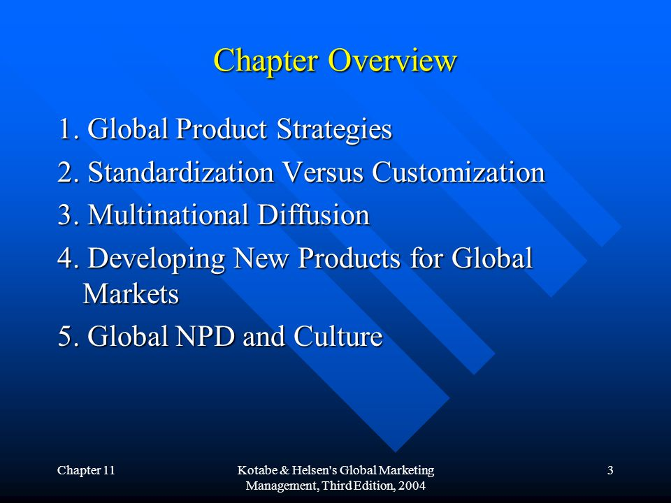Chapter 11Kotabe & Helsen s Global Marketing Management, Third Edition, 2004 4 Introduction A cornerstone of a global marketing mix program is the set of product policy decisions that multinational companies (MNCs) constantly need to formulate.