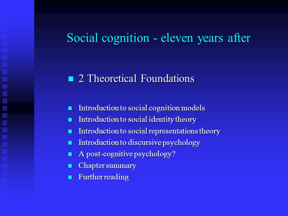 Social cognition - eleven years after 2 Theoretical Foundations 2 Theoretical Foundations Introduction to social cognition models Introduction to social cognition models Introduction to social identity theory Introduction to social identity theory Introduction to social representations theory Introduction to social representations theory Introduction to discursive psychology Introduction to discursive psychology A post-cognitive psychology.