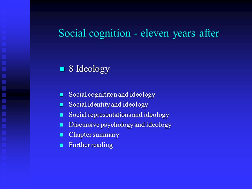 Social cognition - eleven years after 8 Ideology 8 Ideology Social cognititon and ideology Social cognititon and ideology Social identity and ideology Social identity and ideology Social representations and ideology Social representations and ideology Discursive psychology and ideology Discursive psychology and ideology Chapter summary Chapter summary Further reading Further reading