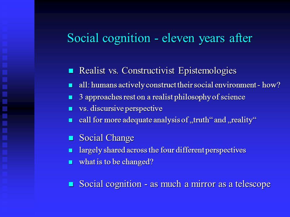 Social cognition - eleven years after Realist vs. Constructivist Epistemologies Realist vs. Constructivist Epistemologies all: humans actively constru