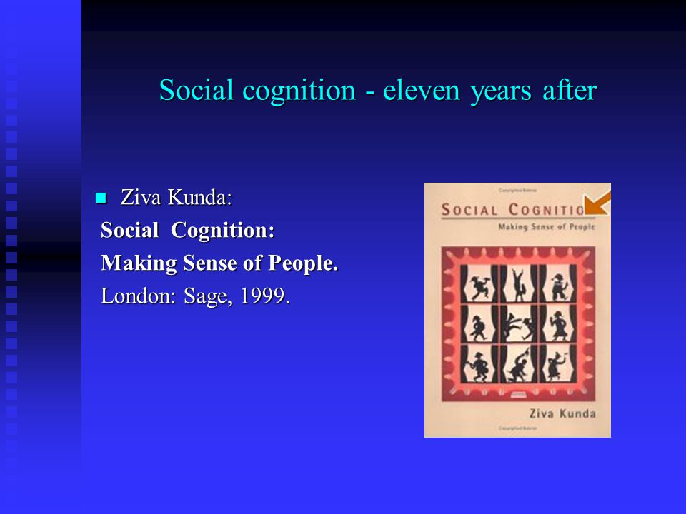 Social cognition - eleven years after Ziva Kunda: Ziva Kunda: Social Cognition: Social Cognition: Making Sense of People.