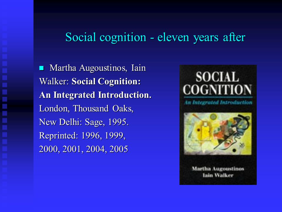 Social cognition - eleven years after Martha Augoustinos, Iain Martha Augoustinos, Iain Walker: Social Cognition: An Integrated Introduction.
