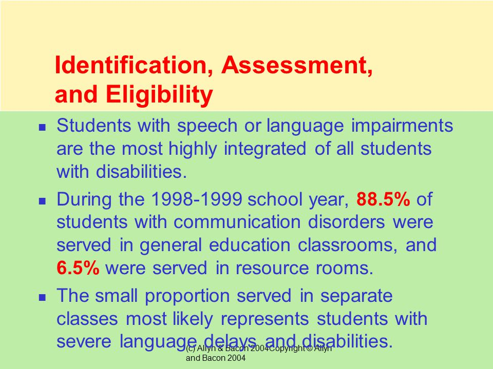 (c) Allyn & Bacon 2004Copyright © Allyn and Bacon 2004 Prevalence About 2% of the school-age population were classified as having speech or language i