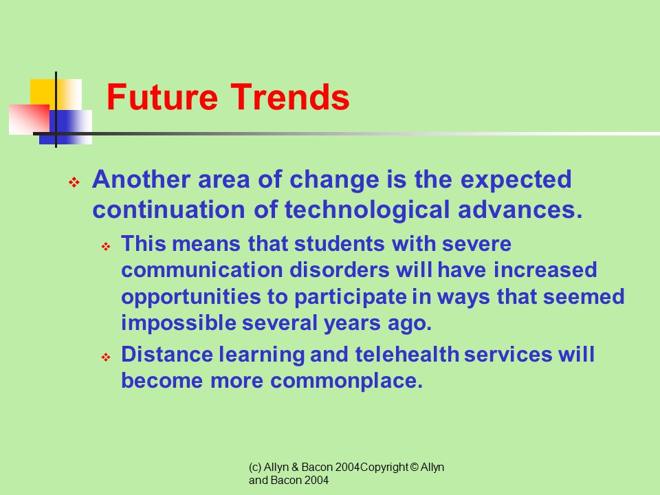 (c) Allyn & Bacon 2004Copyright © Allyn and Bacon 2004 Future Trends  There is an increasing demand for services, especially in the area of language
