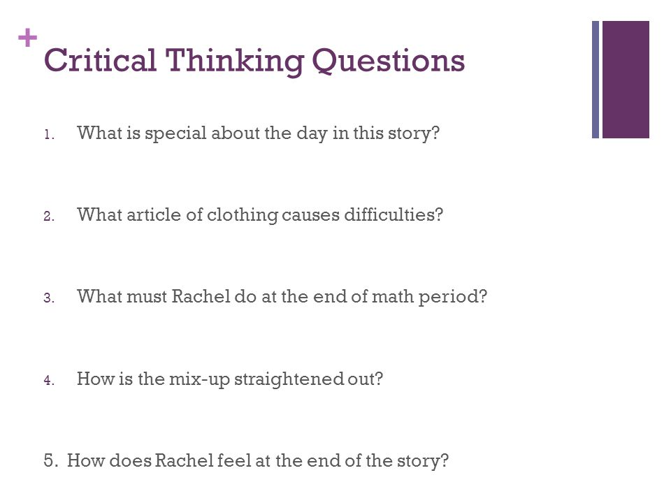 + Critical Thinking Questions 1. What is special about the day in this story? 2. What article of clothing causes difficulties? 3. What must Rachel do