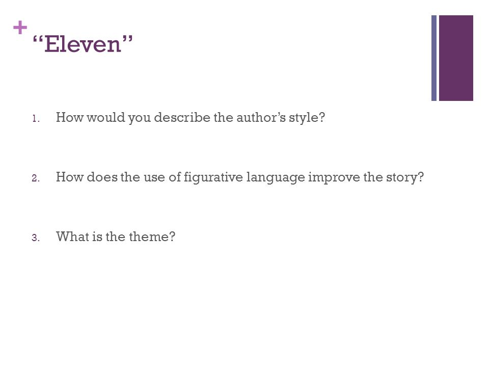"""+ """"Eleven"""" 1. How would you describe the author's style? 2. How does the use of figurative language improve the story? 3. What is the theme?"""