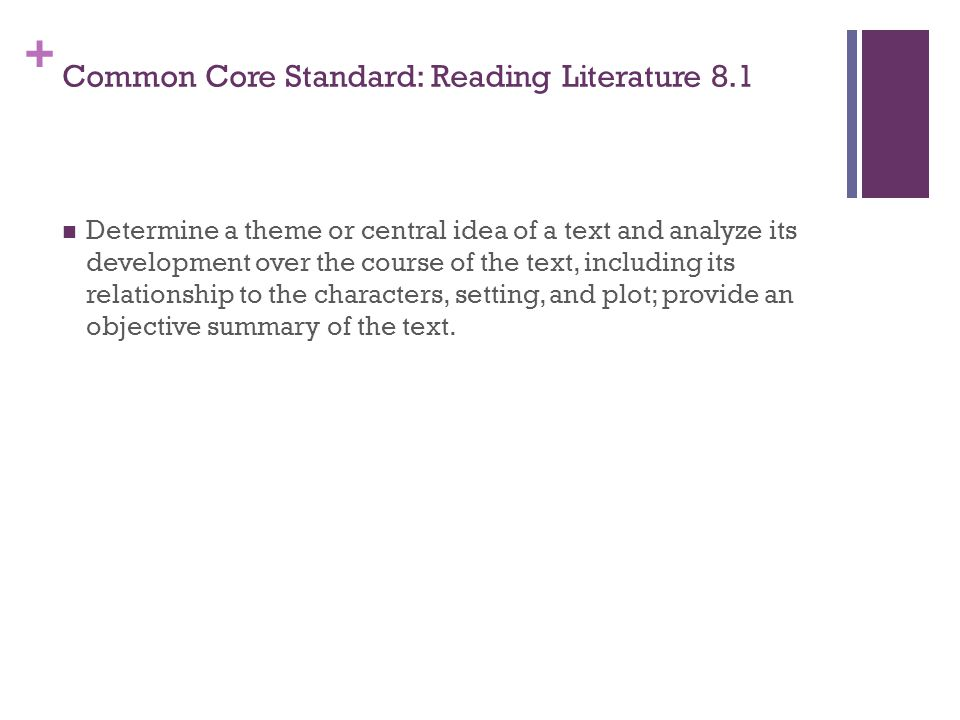 + Common Core Standard: Reading Literature 8.1 Determine a theme or central idea of a text and analyze its development over the course of the text, in