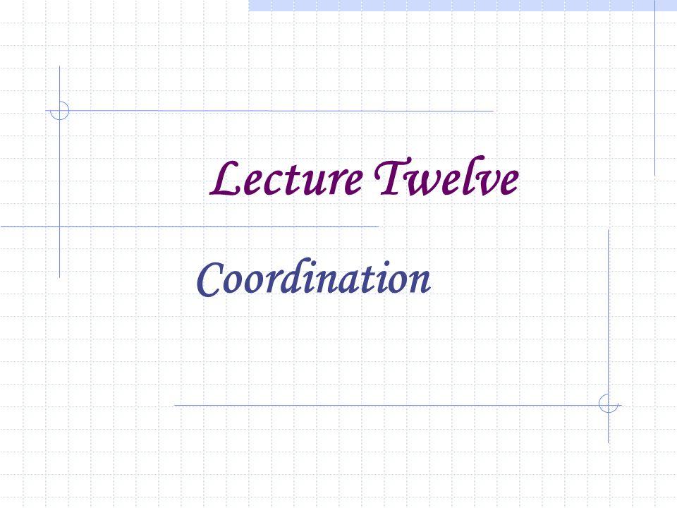 Lecture Twelve Coordination