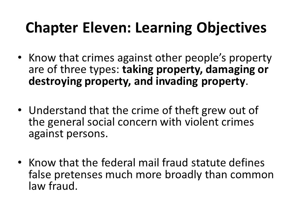 Chapter Eleven: Learning Objectives Know that crimes against other people's property are of three types: taking property, damaging or destroying prope