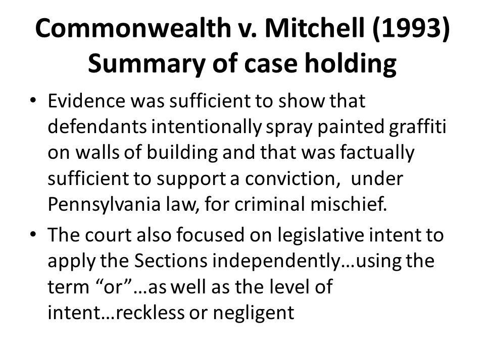 Commonwealth v. Mitchell (1993) Summary of case holding Evidence was sufficient to show that defendants intentionally spray painted graffiti on walls