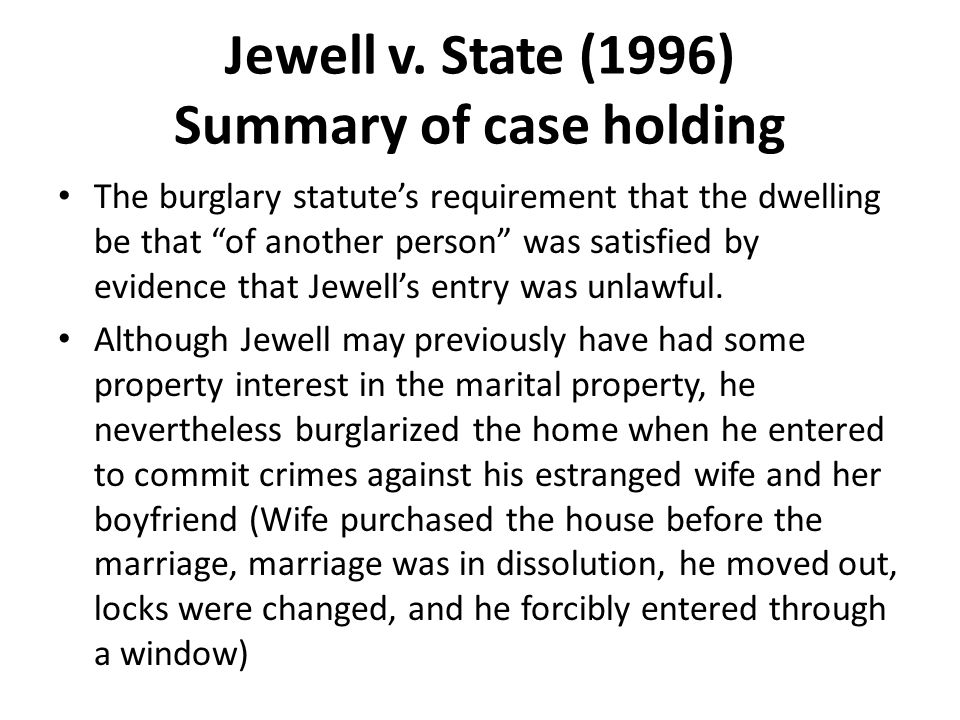 "Jewell v. State (1996) Summary of case holding The burglary statute's requirement that the dwelling be that ""of another person"" was satisfied by evide"
