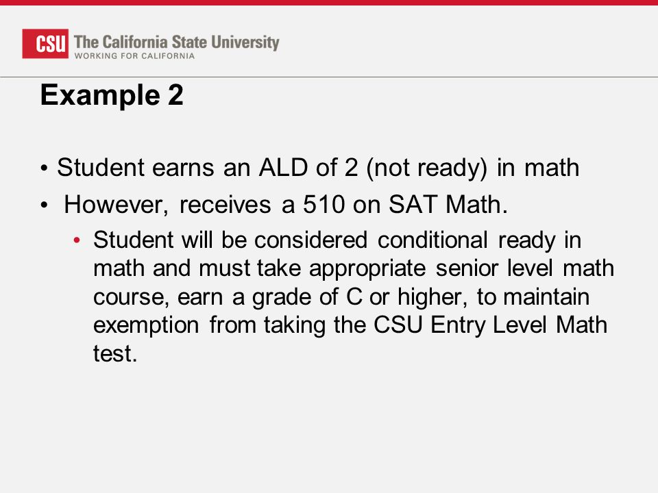 Example 2 Student earns an ALD of 2 (not ready) in math However, receives a 510 on SAT Math.