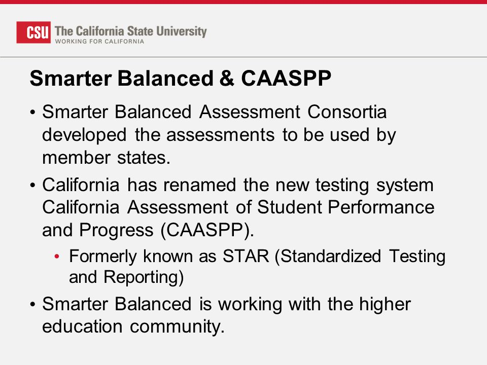 Smarter Balanced & CAASPP Smarter Balanced Assessment Consortia developed the assessments to be used by member states. California has renamed the new