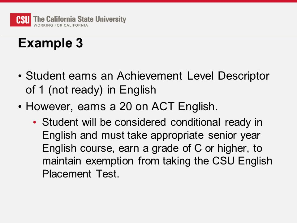 Example 3 Student earns an Achievement Level Descriptor of 1 (not ready) in English However, earns a 20 on ACT English.