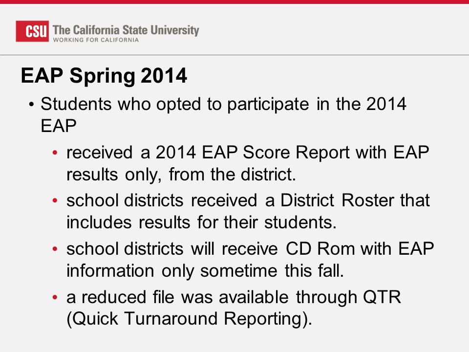 EAP Spring 2014 Students who opted to participate in the 2014 EAP received a 2014 EAP Score Report with EAP results only, from the district.