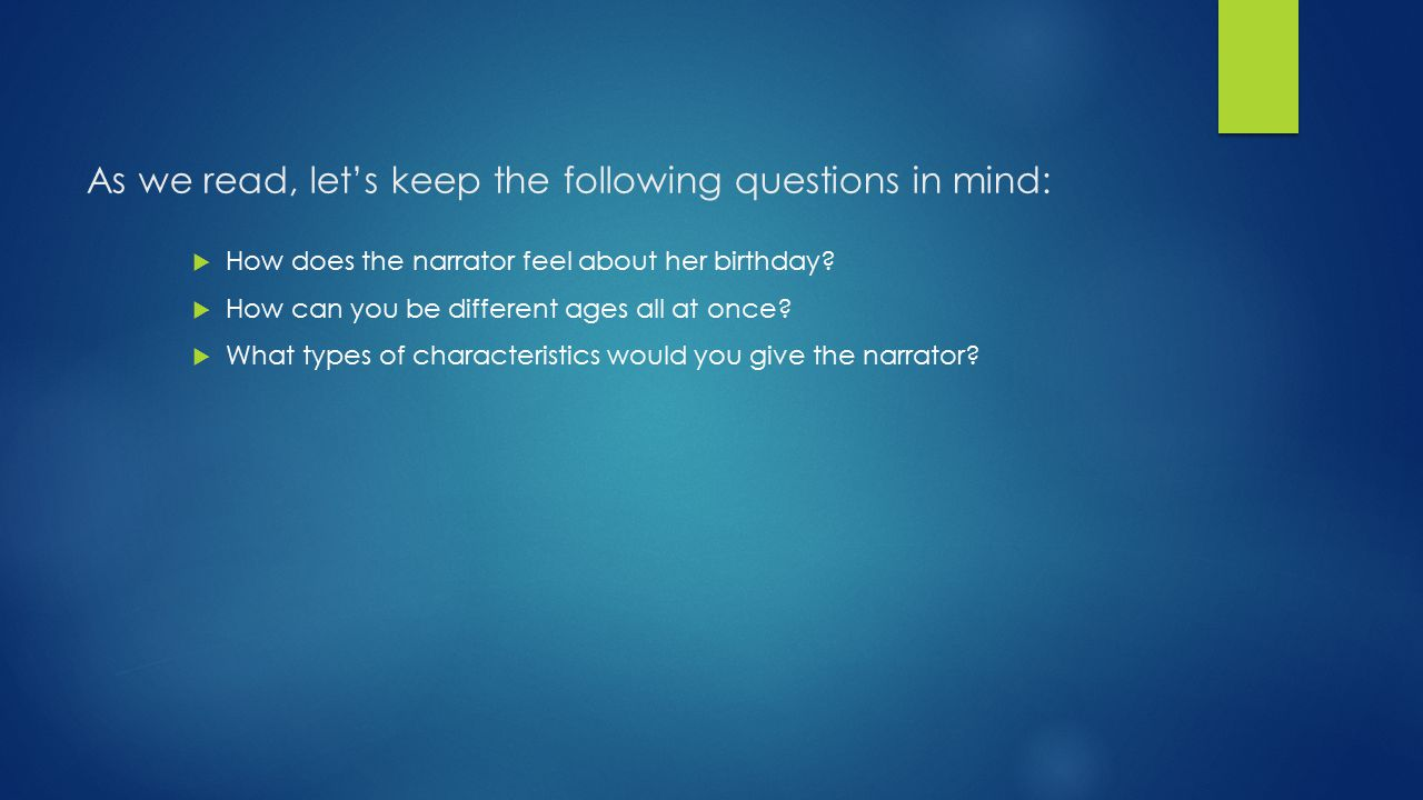 As we read, let's keep the following questions in mind:  How does the narrator feel about her birthday.