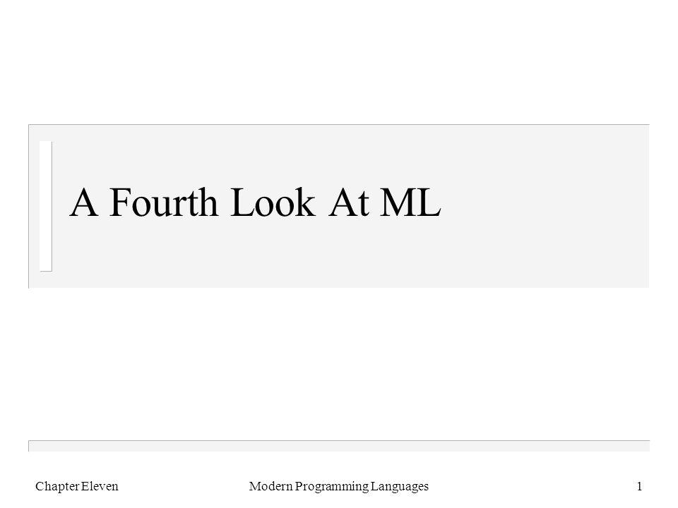 Chapter ElevenModern Programming Languages1 A Fourth Look At ML
