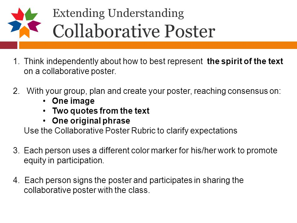Extending Understanding Collaborative Poster 1.Think independently about how to best represent the spirit of the text on a collaborative poster.
