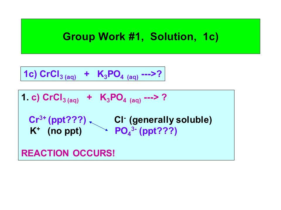 Group Work #1, Solution, 1c) 1c) CrCl 3 (aq) + K 3 PO 4 (aq) --->.