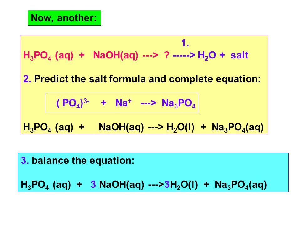 1. H 3 PO 4 (aq) + NaOH(aq) ---> . -----> H 2 O + salt 2.