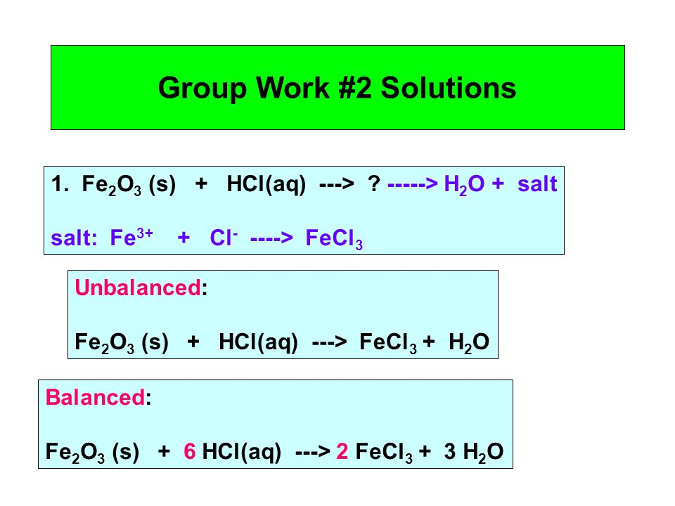 Group Work #2 Solutions 1. Fe 2 O 3 (s) + HCl(aq) ---> .