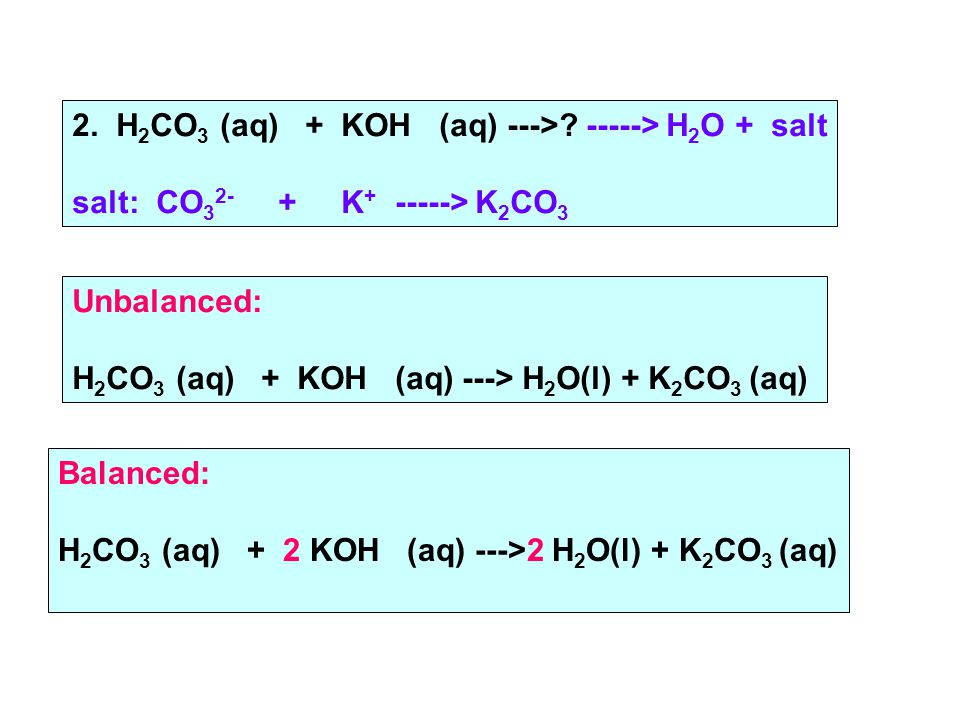 2. H 2 CO 3 (aq) + KOH (aq) --->.