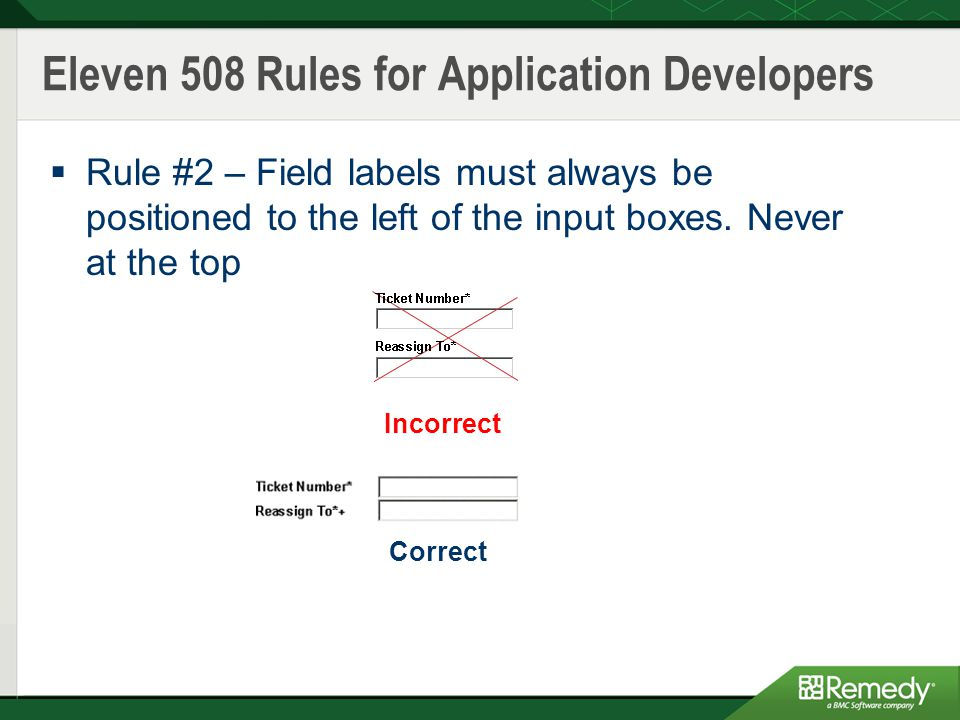 Eleven 508 Rules for Application Developers  Rule #2 – Field labels must always be positioned to the left of the input boxes.