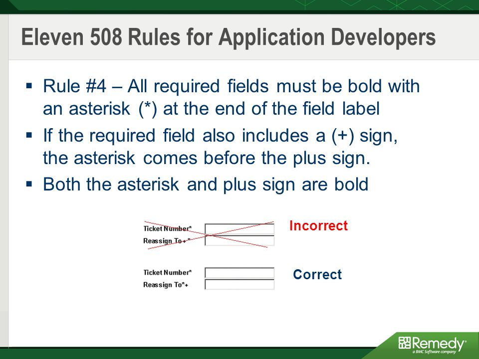  Rule #4 – All required fields must be bold with an asterisk (*) at the end of the field label  If the required field also includes a (+) sign, the asterisk comes before the plus sign.