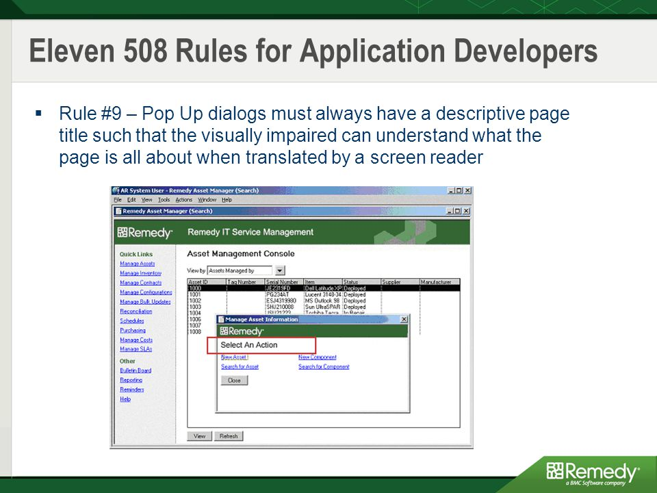 Eleven 508 Rules for Application Developers  Rule #9 – Pop Up dialogs must always have a descriptive page title such that the visually impaired can understand what the page is all about when translated by a screen reader
