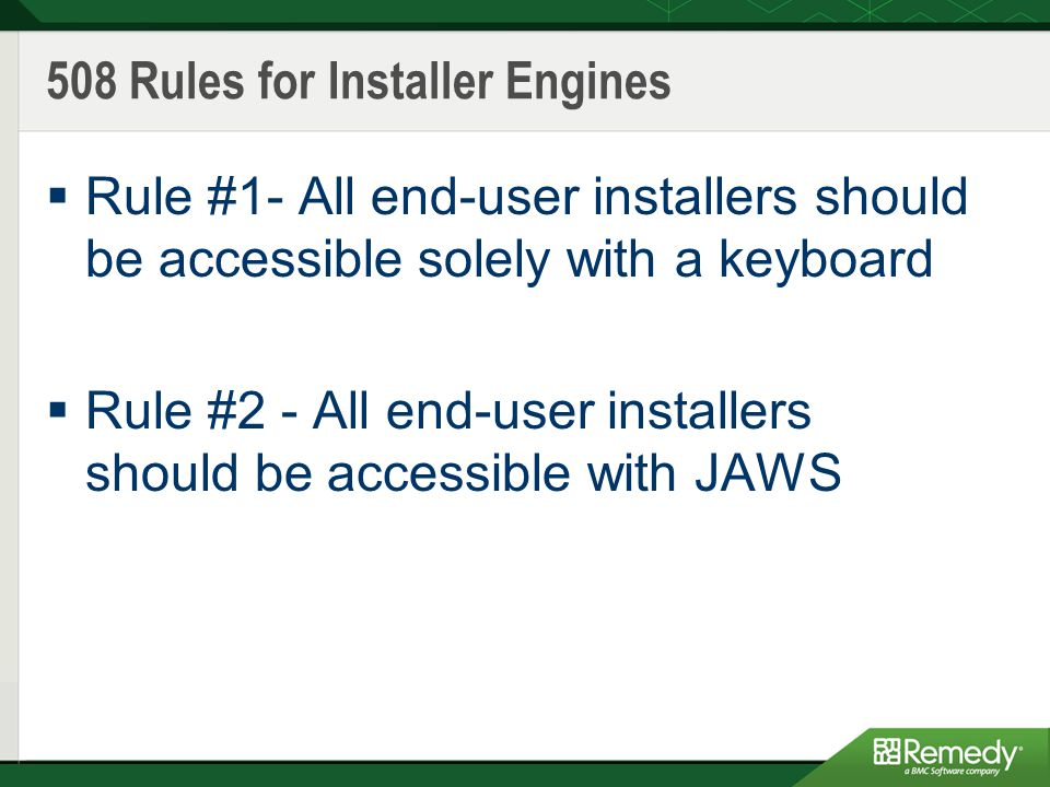 508 Rules for Installer Engines  Rule #1- All end-user installers should be accessible solely with a keyboard  Rule #2 - All end-user installers should be accessible with JAWS
