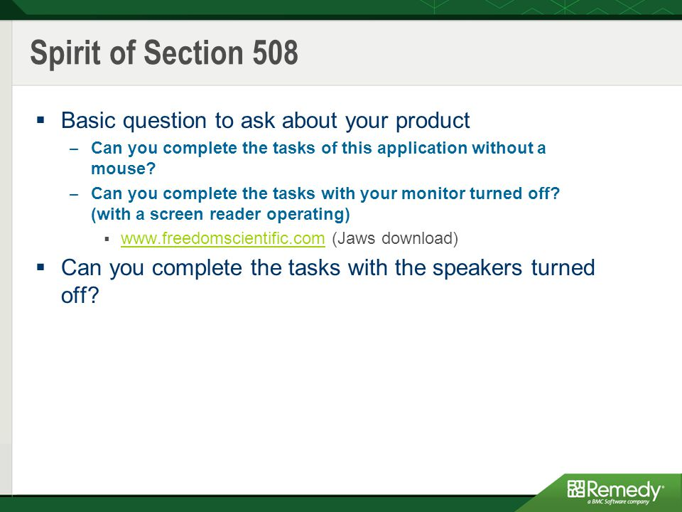 Spirit of Section 508  Basic question to ask about your product – Can you complete the tasks of this application without a mouse.