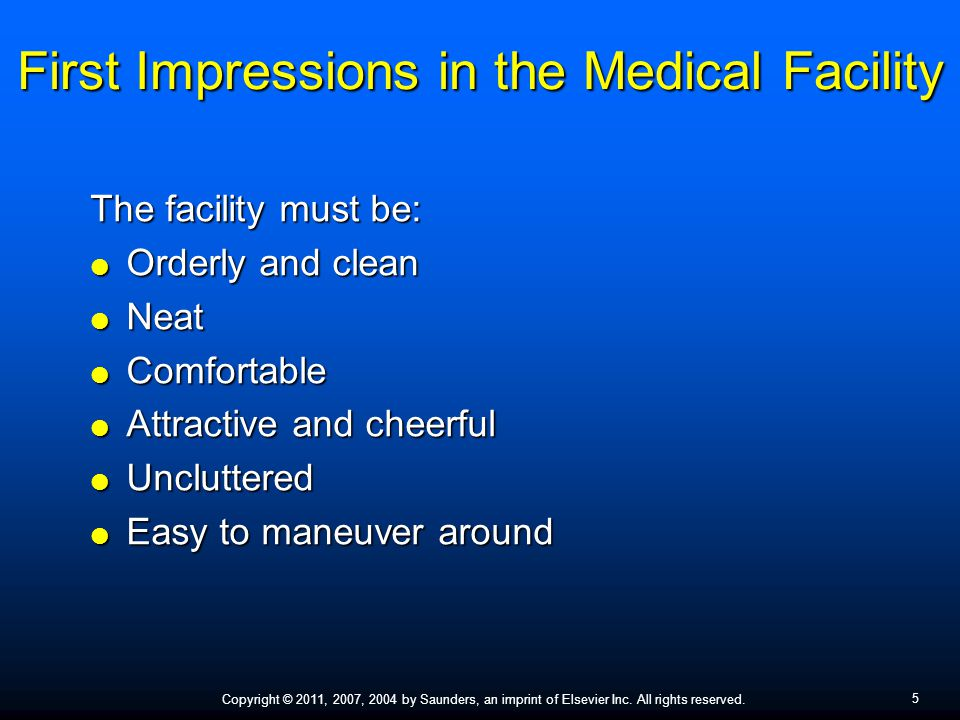 Copyright © 2011, 2007, 2004 by Saunders, an imprint of Elsevier Inc. All rights reserved. 5 First Impressions in the Medical Facility The facility mu