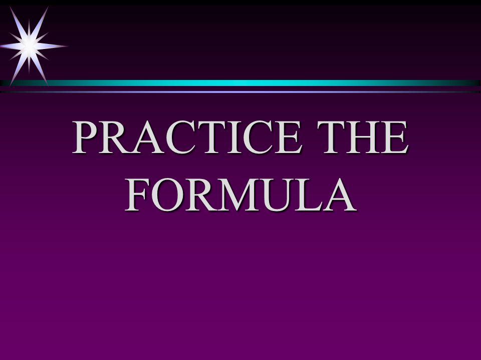 PRACTICE THE FORMULA