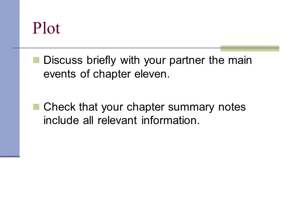 Plot Discuss briefly with your partner the main events of chapter eleven. Check that your chapter summary notes include all relevant information.