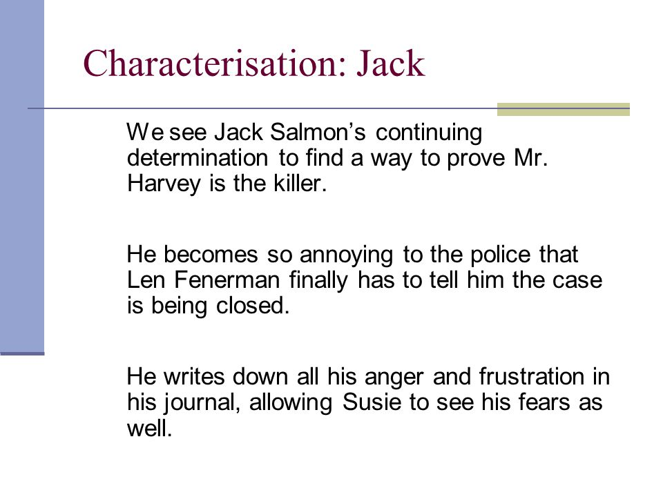 Characterisation: Jack We see Jack Salmon's continuing determination to find a way to prove Mr.