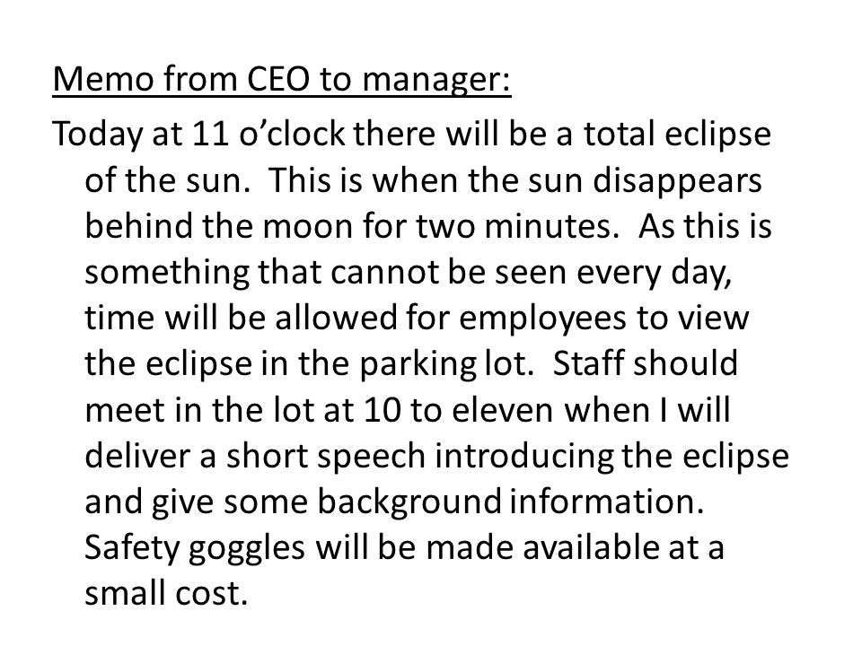 Memo from CEO to manager: Today at 11 o'clock there will be a total eclipse of the sun.