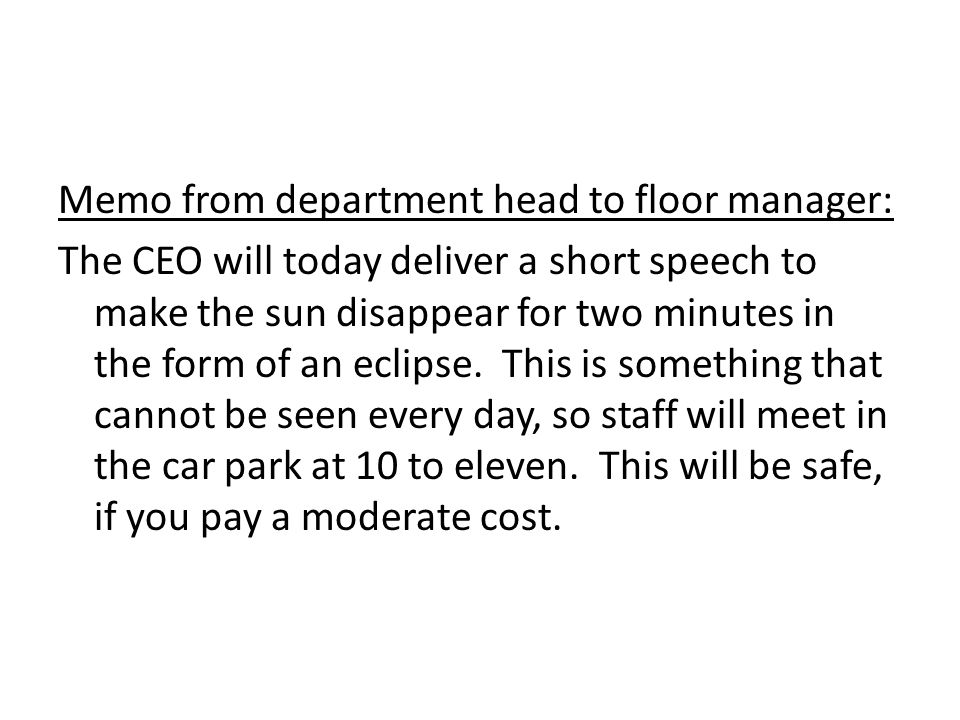 Memo from floor manager to supervisor: 10 or 11 staff are to go to the car park where the CEO will eclipse the sun for two minutes.