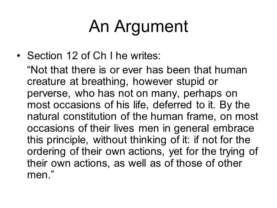 An Argument Section 12 of Ch I he writes: Not that there is or ever has been that human creature at breathing, however stupid or perverse, who has not on many, perhaps on most occasions of his life, deferred to it.