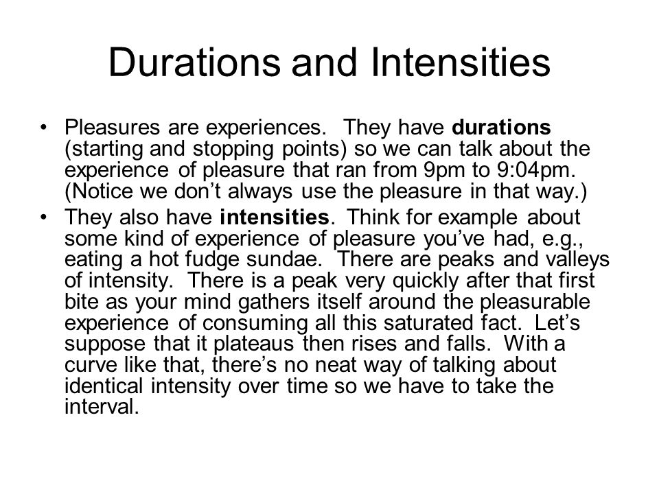 Durations and Intensities Pleasures are experiences.